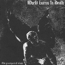 World Burns To Death - The Graveyard Of Utopia